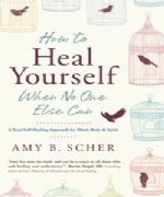 How to Heal Yourself When No One Else Can - Amy B. Scher
